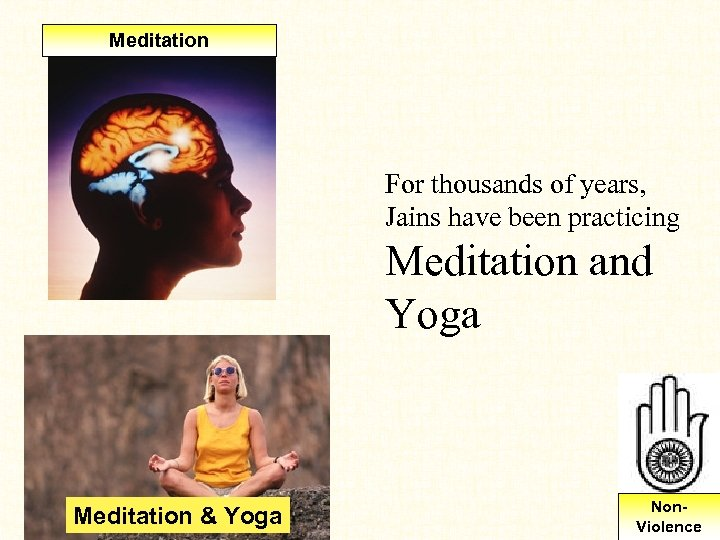Meditation For thousands of years, Jains have been practicing Meditation and Yoga Meditation &