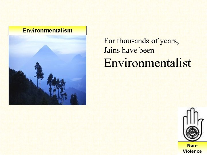 Environmentalism For thousands of years, Jains have been Environmentalist Non. Violence