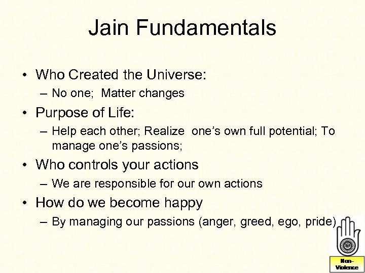 Jain Fundamentals • Who Created the Universe: – No one; Matter changes • Purpose