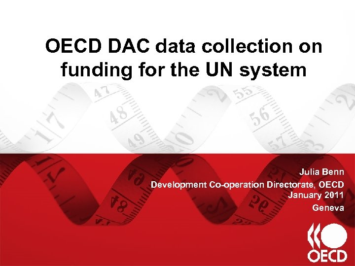 OECD DAC data collection on funding for the UN system Julia Benn Development Co-operation