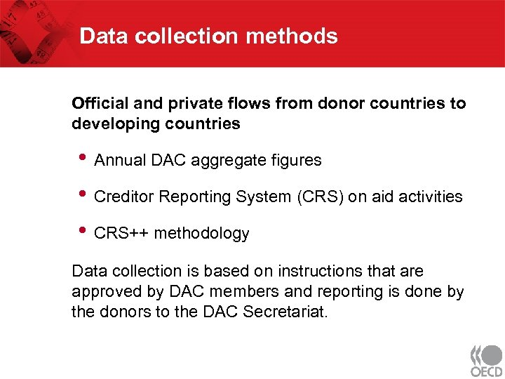 Data collection methods Official and private flows from donor countries to developing countries •