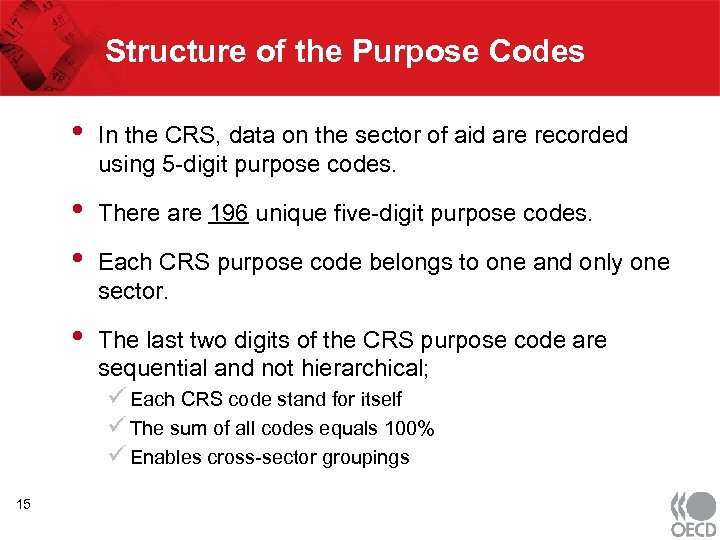 Structure of the Purpose Codes • In the CRS, data on the sector of