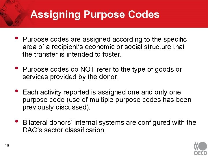 Assigning Purpose Codes • • Purpose codes do NOT refer to the type of