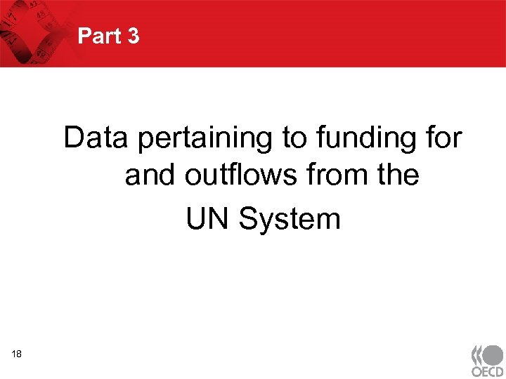 Part 3 Data pertaining to funding for and outflows from the UN System 18