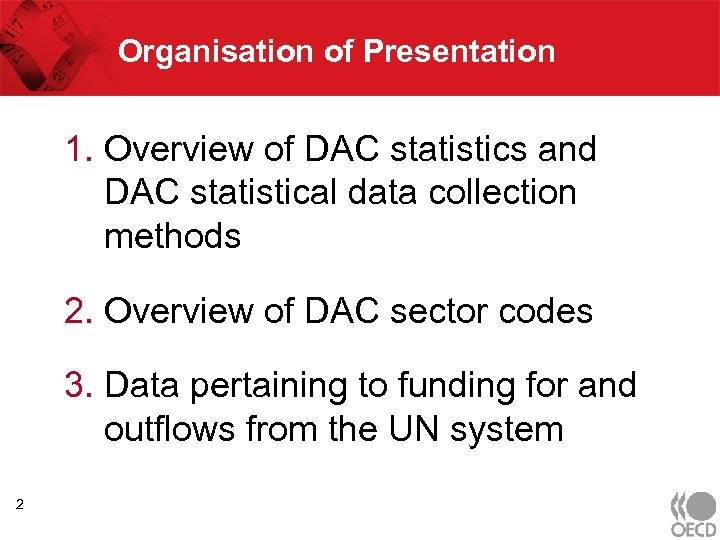 Organisation of Presentation 1. Overview of DAC statistics and DAC statistical data collection methods