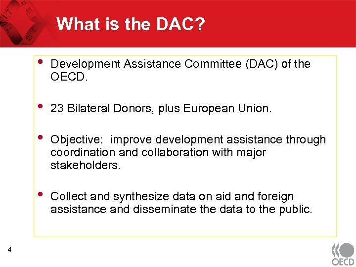 What is the DAC? • • 23 Bilateral Donors, plus European Union. • Objective: