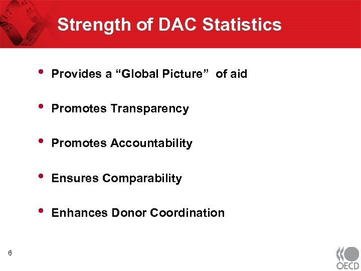 Strength of DAC Statistics • • Promotes Transparency • Promotes Accountability • Ensures Comparability