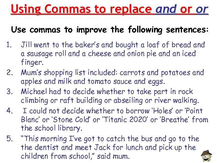 Using Commas to replace and or or Use commas to improve the following sentences: