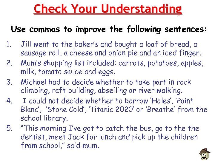 Check Your Understanding Use commas to improve the following sentences: 1. 2. 3. 4.