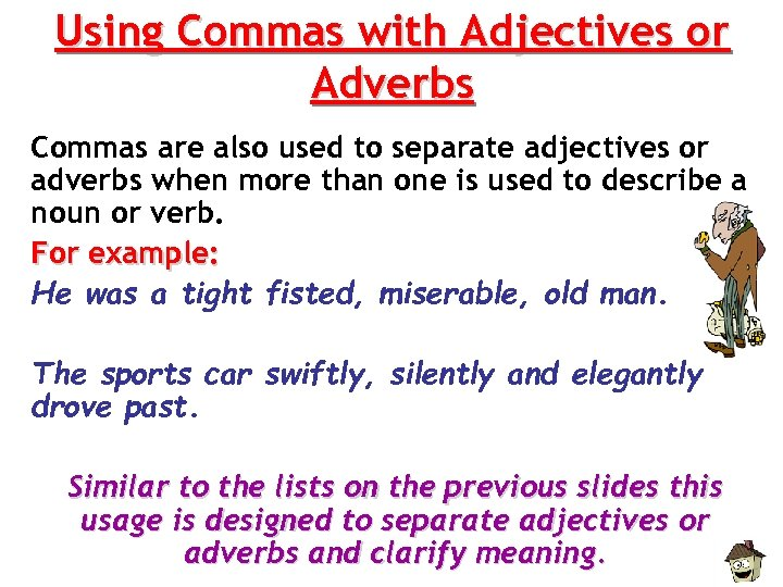 Using Commas with Adjectives or Adverbs Commas are also used to separate adjectives or