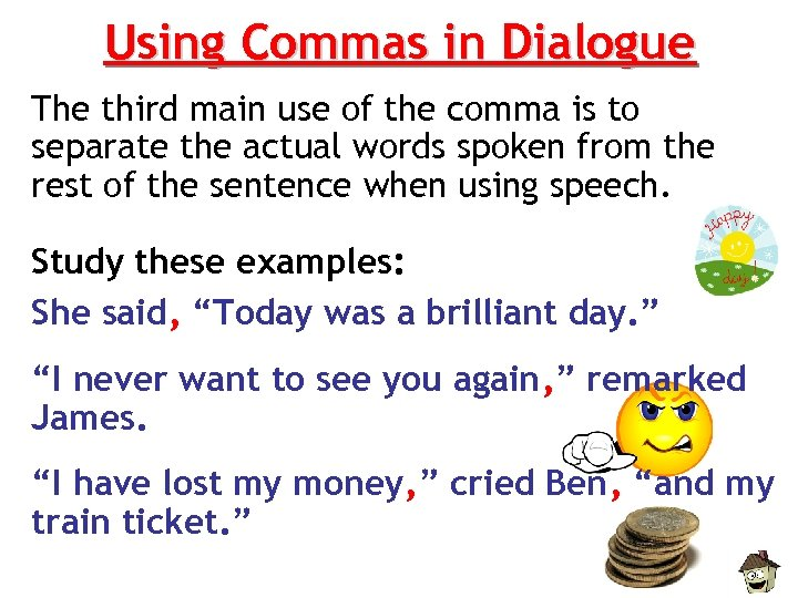 Using Commas in Dialogue The third main use of the comma is to separate