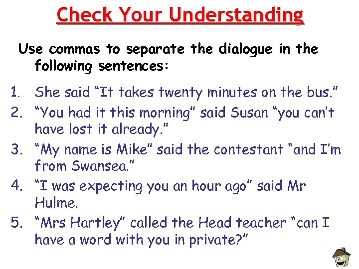 Check Your Understanding Use commas to separate the dialogue in the following sentences: 1.