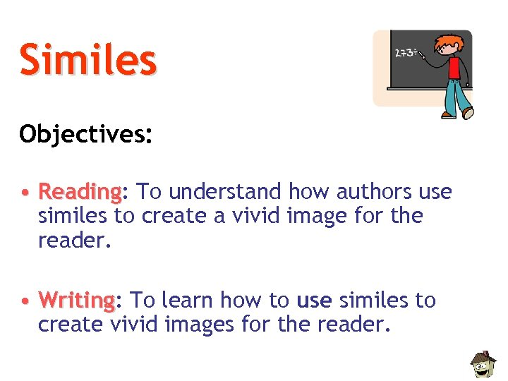 Similes Objectives: • Reading: To understand how authors use Reading similes to create a