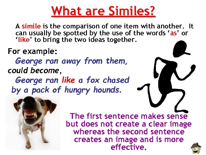What are Similes? A simile is the comparison of one item with another. It
