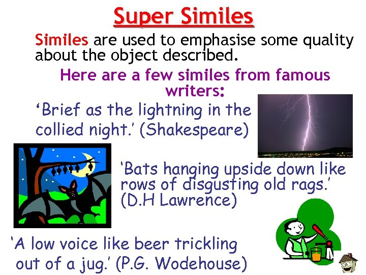 Super Similes are used to emphasise some quality about the object described. Here a
