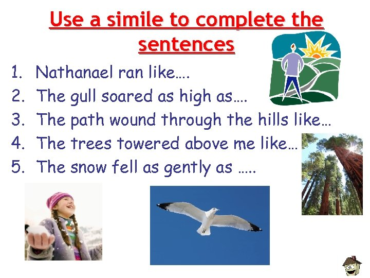 Use a simile to complete the sentences 1. 2. 3. 4. 5. Nathanael ran
