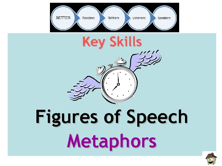 Key Skills Figures of Speech Metaphors