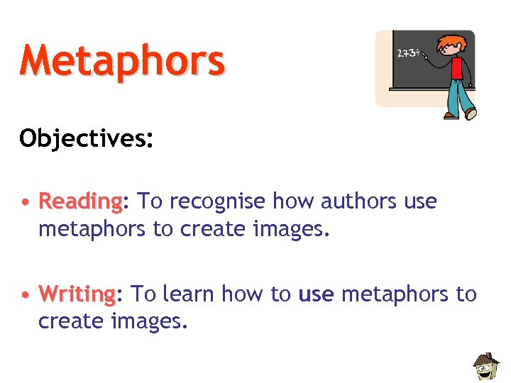 Metaphors Objectives: • Reading: To recognise how authors use Reading metaphors to create images.