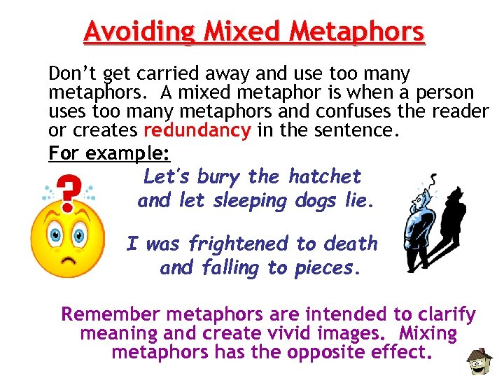 Avoiding Mixed Metaphors Don't get carried away and use too many metaphors. A mixed