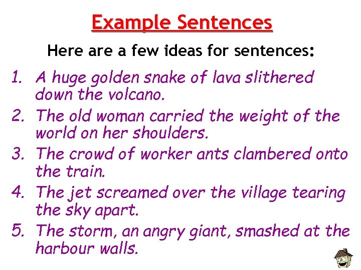 Example Sentences Here a few ideas for sentences: 1. A huge golden snake of