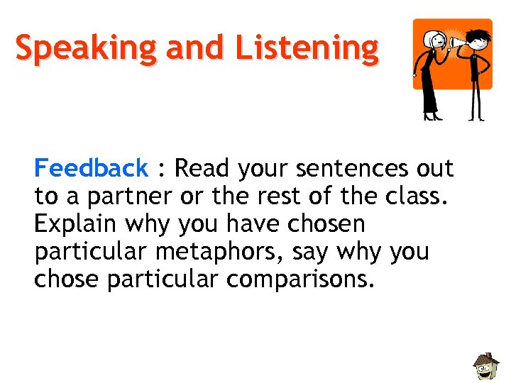 Speaking and Listening Feedback : Read your sentences out to a partner or the