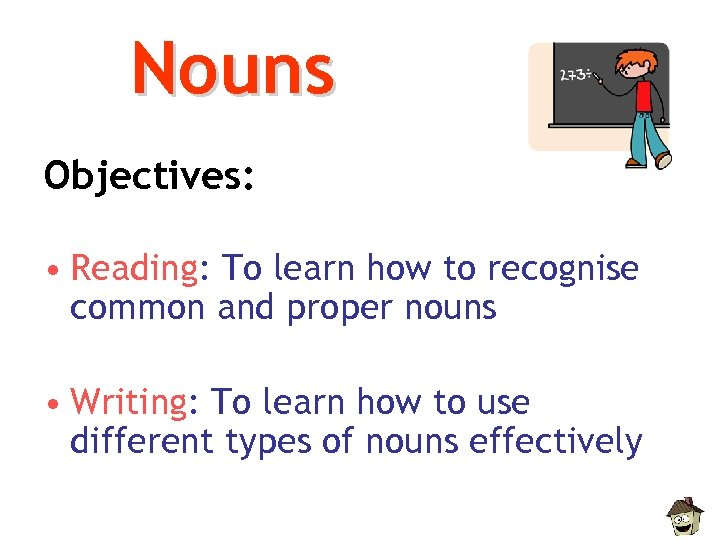Nouns Objectives: • Reading: To learn how to recognise common and proper nouns •