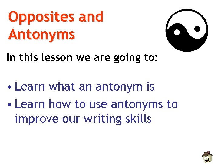 Opposites and Antonyms In this lesson we are going to: • Learn what an