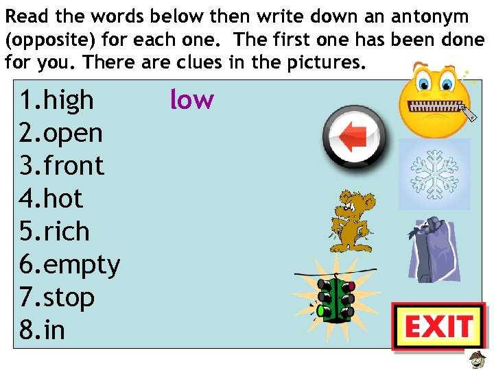 Read the words below then write down an antonym (opposite) for each one. The