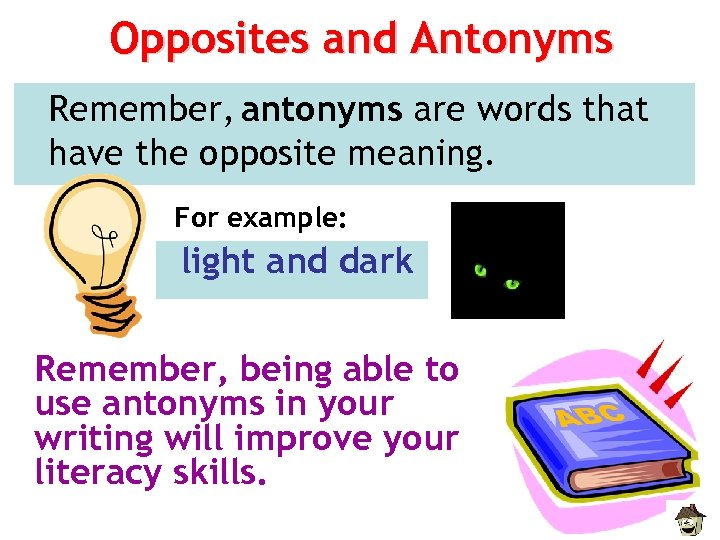Opposites and Antonyms Remember, antonyms are words that have the opposite meaning. For example: