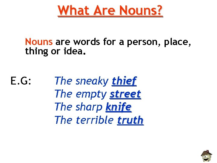 What Are Nouns? Nouns are words for a person, place, thing or idea. E.
