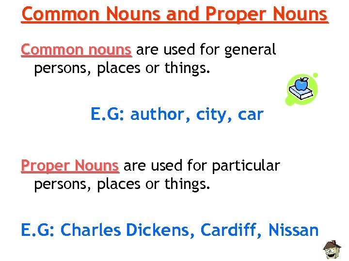 Common Nouns and Proper Nouns Common nouns are used for general persons, places or