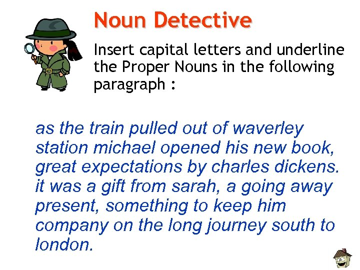 Noun Detective Insert capital letters and underline the Proper Nouns in the following paragraph