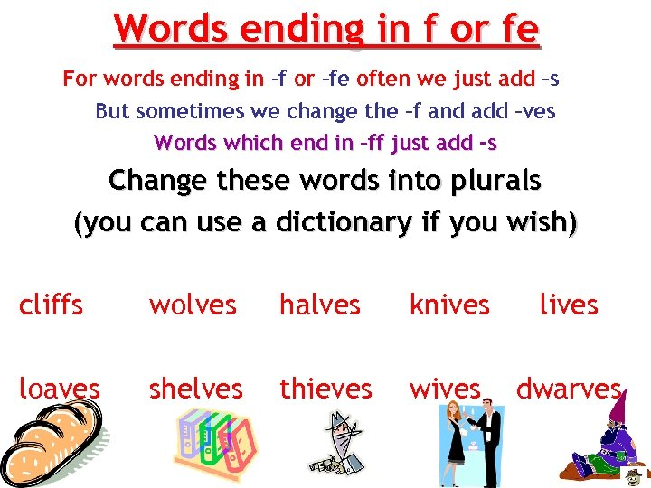Words ending in f or fe For words ending in –f or –fe often
