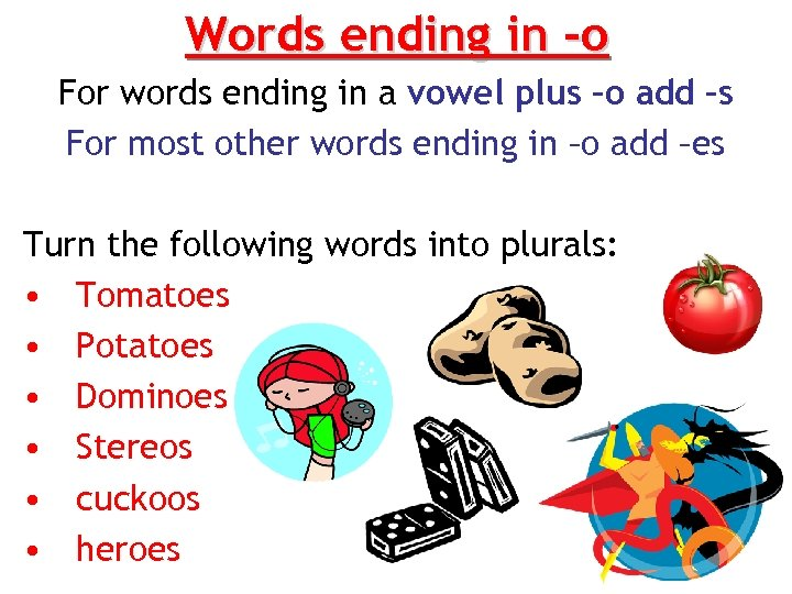Words ending in -o For words ending in a vowel plus –o add –s