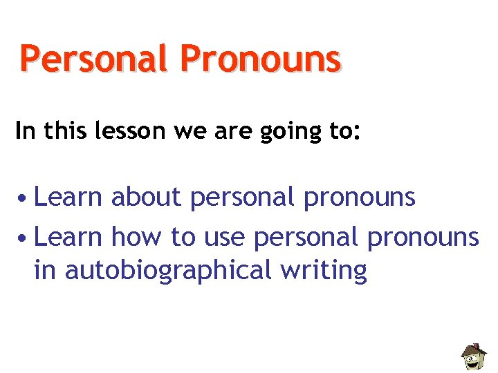 Personal Pronouns In this lesson we are going to: • Learn about personal pronouns