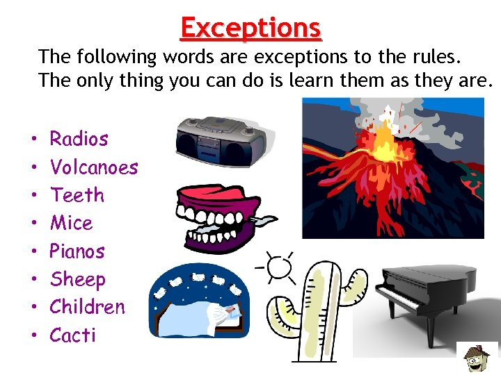 Exceptions The following words are exceptions to the rules. The only thing you can