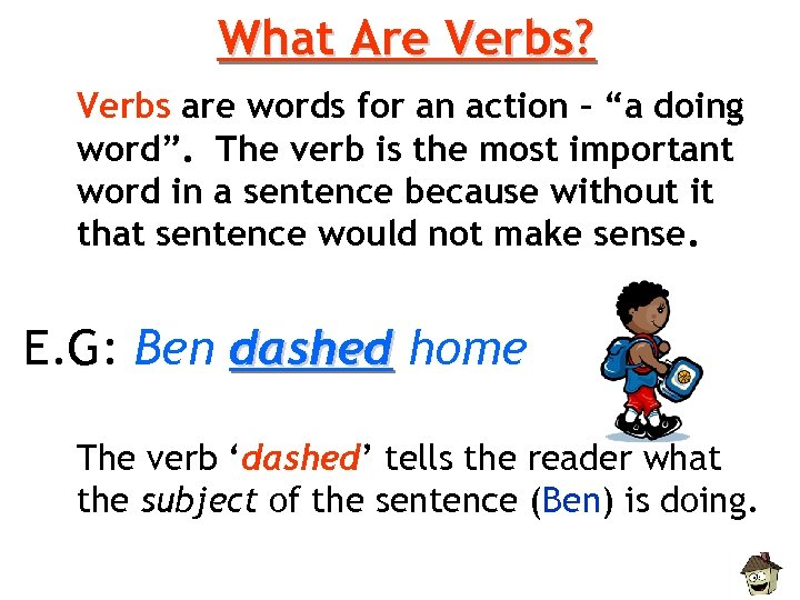 "What Are Verbs? Verbs are words for an action – ""a doing word"". The"