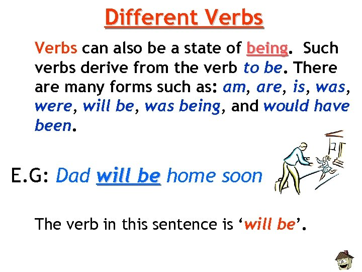 Different Verbs can also be a state of being. Such being verbs derive from