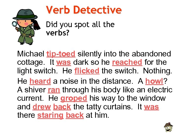 Verb Detective Did you spot all the verbs? Michael tip-toed silently into the abandoned