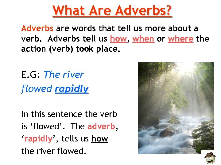 What Are Adverbs? Adverbs are words that tell us more about a verb. Adverbs