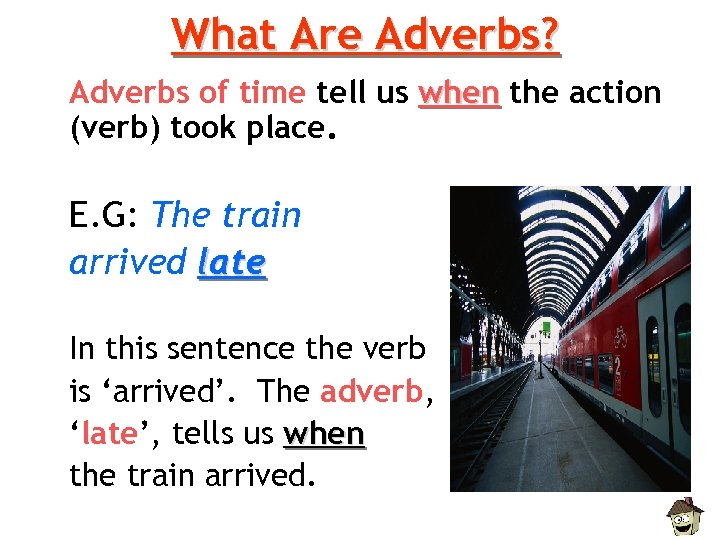What Are Adverbs? Adverbs of time tell us when the action (verb) took place.