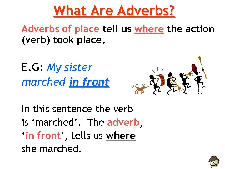 What Are Adverbs? Adverbs of place tell us where the action (verb) took place.