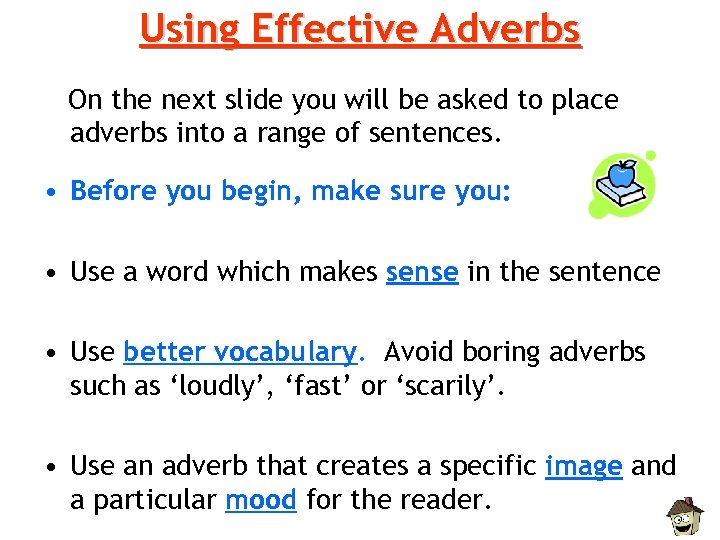 Using Effective Adverbs On the next slide you will be asked to place adverbs