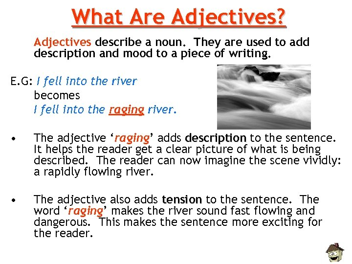 What Are Adjectives? Adjectives describe a noun. They are used to add description and