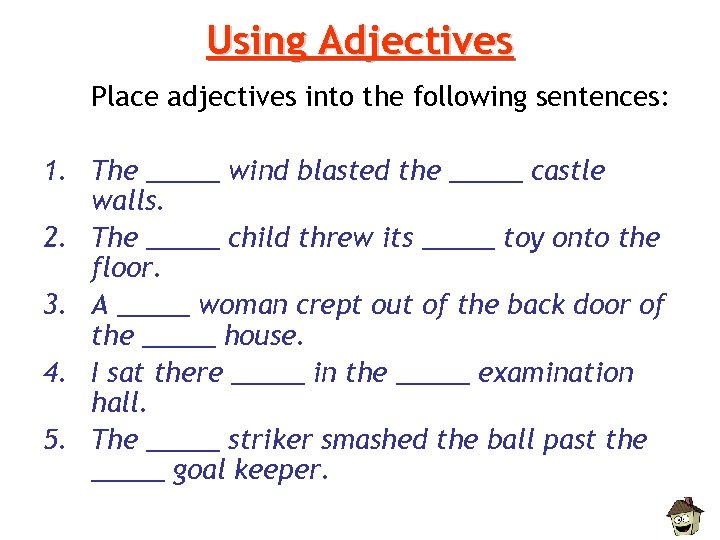 Using Adjectives Place adjectives into the following sentences: 1. The _____ wind blasted the