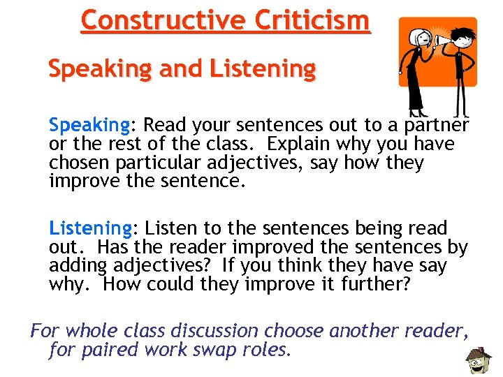 Constructive Criticism Speaking and Listening Speaking: Read your sentences out to a partner or