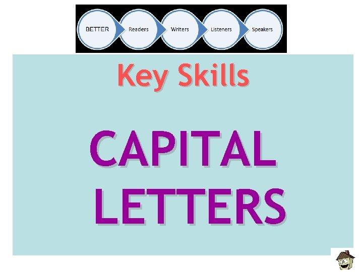 Key Skills CAPITAL LETTERS