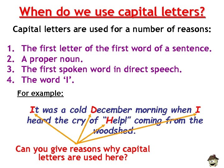 When do we use capital letters? Capital letters are used for a number of