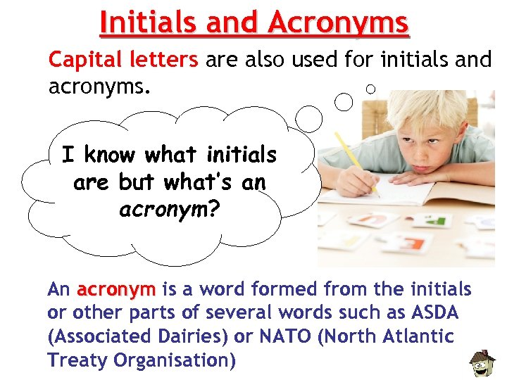 Initials and Acronyms Capital letters are also used for initials and acronyms. I know