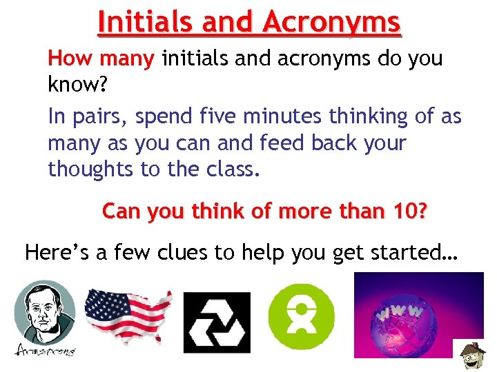Initials and Acronyms How many initials and acronyms do you know? In pairs, spend